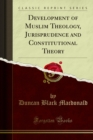Development of Muslim Theology, Jurisprudence and Constitutional Theory - eBook