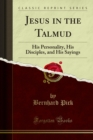 Jesus in the Talmud His Personality, His Disciples, and His Sayings - eBook