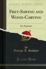Fret-Sawing and Wood-Carving : For Amateurs - eBook