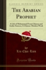 The Arabian Prophet : A Life of Mohammed From Chinese and Arabic Sources - eBook