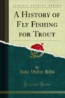 A History of Fly Fishing for Trout - eBook