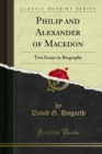 Philip and Alexander of Macedon : Two Essays in Biography - eBook