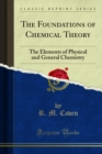The Foundations of Chemical Theory : The Elements of Physical and General Chemistry - eBook