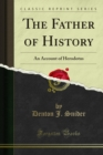 The Father of History : An Account of Herodotus - eBook