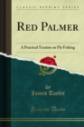 Red Palmer : A Practical Treatise on Fly Fishing - eBook