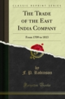 The Trade of the East India Company : From 1709 to 1813 - eBook