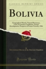 Bolivia : Geographical Sketch, Natural Resources, Laws, Economic Conditions, Actual Development, Prospects of Future Growth, 1904 - eBook