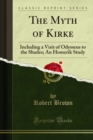 The Myth of Kirke : Including a Visit of Odysseus to the Shades; An Homerik Study - eBook