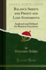 Balance Sheets and Profit and Loss Statements : Analyzed and Defined for Business Executives - eBook