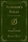 Almayer's Folly : A Story of an Eastern River - eBook
