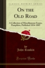 On the Old Road : A Collection of Miscellaneous Essays, Pamphlets, Published 1834-1885 - eBook