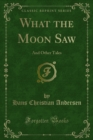 What the Moon Saw : And Other Tales - eBook
