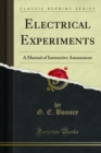 Electrical Experiments : A Manual of Instructive Amusement - eBook