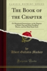The Book of the Chapter : Or Monitorial Instructions, in the Degrees of Mark, Past and Most Excellent Master, and the Holy Royal Arch - eBook