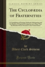 The Cyclopaedia of Fraternities : A Compilation of Existing Authentic Information and the Results of Original Investigation as to More Than Six Hundred Secret Societies in the United States - eBook