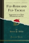 Fly-Rods and Fly-Tackle : Suggestions as to Their Manufacture and Use - eBook