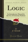 Logic : An Introductory Manual for the Use of University Students - eBook