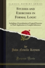 Studies and Exercises in Formal Logic : Including a Generalisation of Logical Processes in Their Application to Complex Inferences - eBook