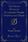 The Seven Wives of Bluebeard Other Marvellous Tales - eBook