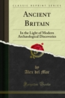 Ancient Britain : In the Light of Modern Archaeological Discoveries - eBook