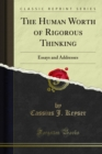 The Human Worth of Rigorous Thinking : Essays and Addresses - eBook