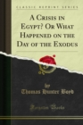 A Crisis in Egypt? Or What Happened on the Day of the Exodus - eBook