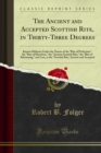 The Ancient and Accepted Scottish Rite : In Thirty-Three Degrees - eBook