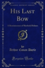 His Last Bow a Reminiscence of Sherlock Holmes - eBook