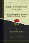 Kant's Introduction to Logic : And His Essay on the Mistaken Subtilty of the Four Figures - eBook