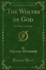The Wolves of God : And Other Fey Stories - eBook