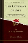 The Covenant of Salt : As Based on the Significance and Symbolism of Salt in Primitive Thought - eBook