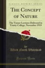 The Concept of Nature : The Tarner Lectures Delivered in Trinity College, November 1919 - eBook