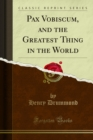 Pax Vobiscum, and the Greatest Thing in the World - eBook