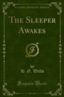 The Sleeper Awakes - eBook