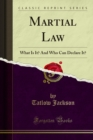 Martial Law : What Is It? And Who Can Declare It? - eBook