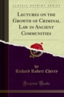 Lectures on the Growth of Criminal Law in Ancient Communities - eBook
