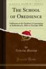 The School of Obedience : Addresses at the Student's Convention at Stellenbosch, 28th to 31st July 1898 - eBook