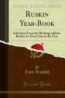 Ruskin Year-Book : Selections From the Writings of John Ruskin for Every Day in the Year - eBook