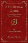 A Christmas Carol : In Prose Being a Ghost Story of Christmas - eBook