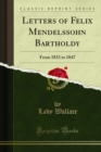 Letters of Felix Mendelssohn Bartholdy : From 1833 to 1847 - eBook