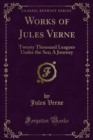 Works of Jules Verne : Twenty Thousand Leagues Under the Sea; A Journey - eBook