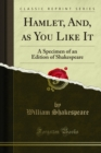 Hamlet, and as You Like It : A Specimen of An; Edition of Shakespeare - eBook