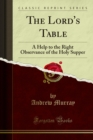 The Lord's Table : A Help to the Right Observance of the Holy Supper - eBook