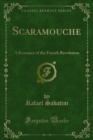 Scaramouche : A Romance of the French Revolution - eBook