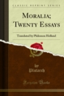 Moralia; Twenty Essays : Translated by Philemon Holland - eBook