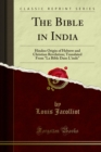 "The Bible in India : Hindoo Origin of Hebrew and Christian Revelation; Translated From ""La Bible Dans L'inde"" - eBook"