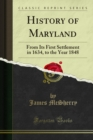 History of Maryland : From Its First Settlement in 1634, to the Year 1848 - eBook