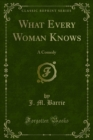 What Every Woman Knows : A Comedy - eBook