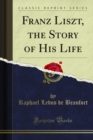 Franz Liszt, the Story of His Life - eBook