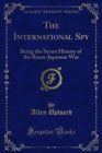 The International Spy : Being the Secret History of the Russo-Japanese War - eBook
